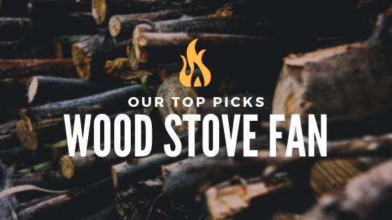 Best Wood Stove Fan – Heat Powered