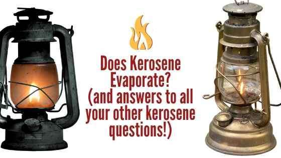 Does Kerosene Evaporate? And All Your Other Kerosene Questions Answered