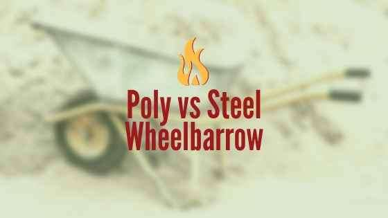 Poly Vs Steel Wheelbarrow