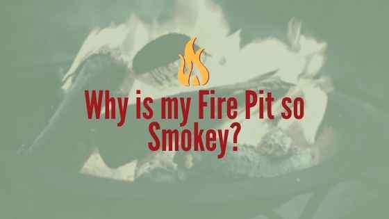 Why Is My Fire Pit So Smokey?