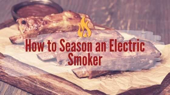 How to Season an Electric Smoker
