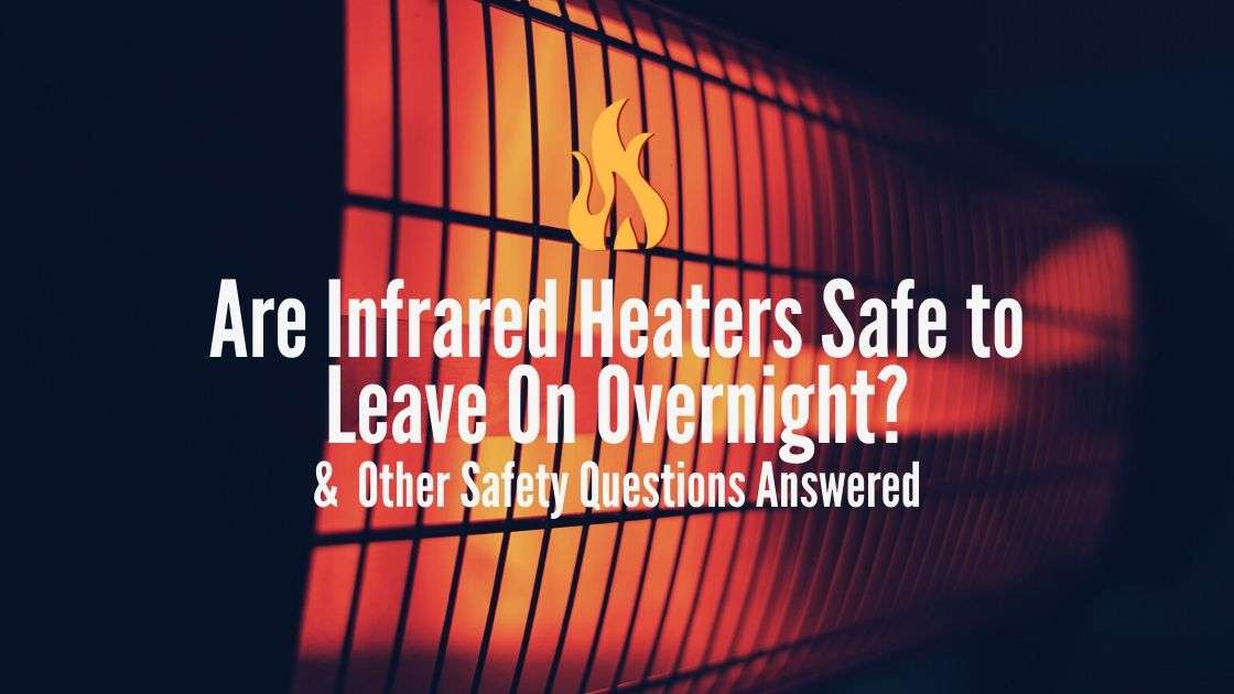 Are Infrared Heaters Safe to Leave On Overnight and other safety questions